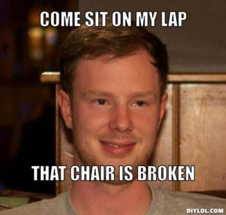 resized_inappropriate-welsh-man-meme-generator-come-sit-on-my-lap-that-chair-is-broken-2937f3